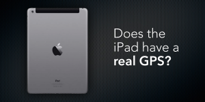 "Does the iPad have a ""real GPS"" in it?"